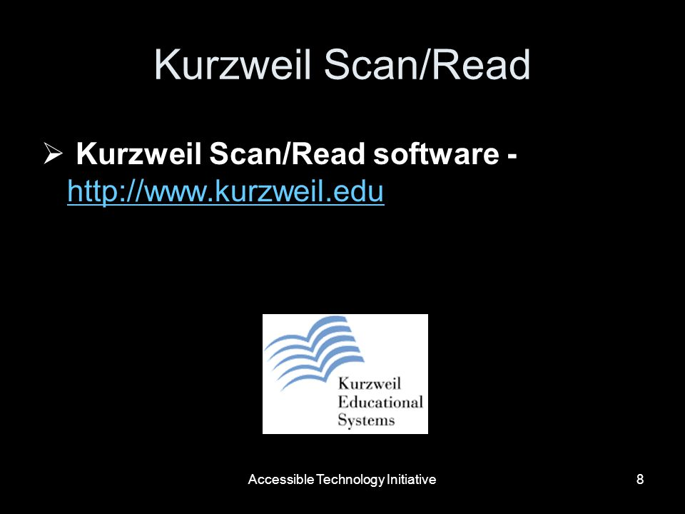 Accessible Technology Initiative8 Kurzweil Scan/Read Kurzweil Scan/Read software - http://www.kurzweil.edu http://www.kurzweil.edu