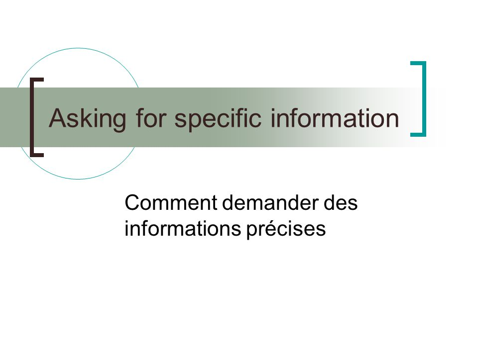 Asking for specific information Comment demander des informations précises