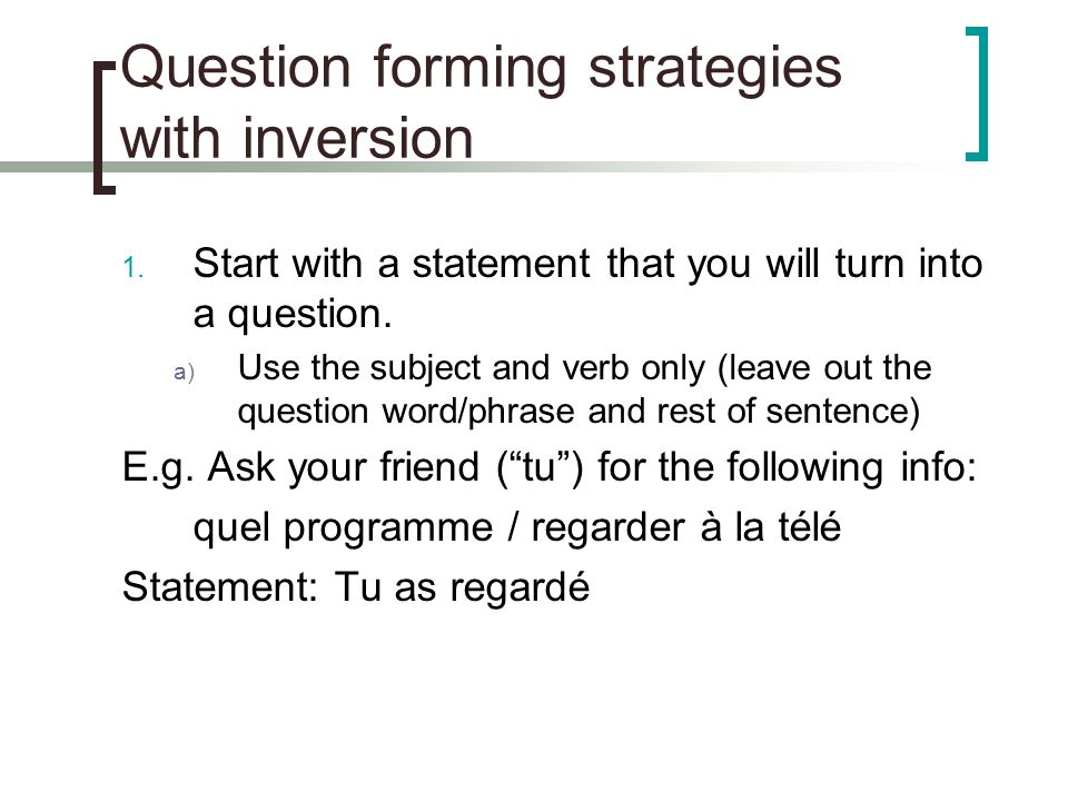 Question forming strategies with inversion 1.