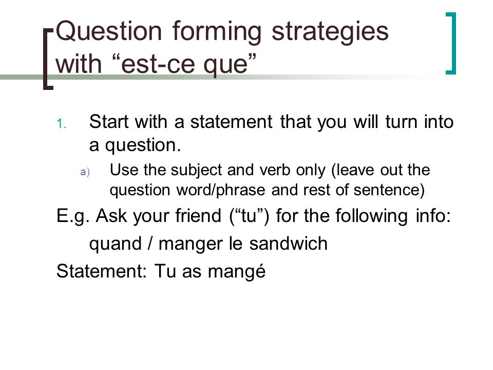 Question forming strategies with est-ce que 1.