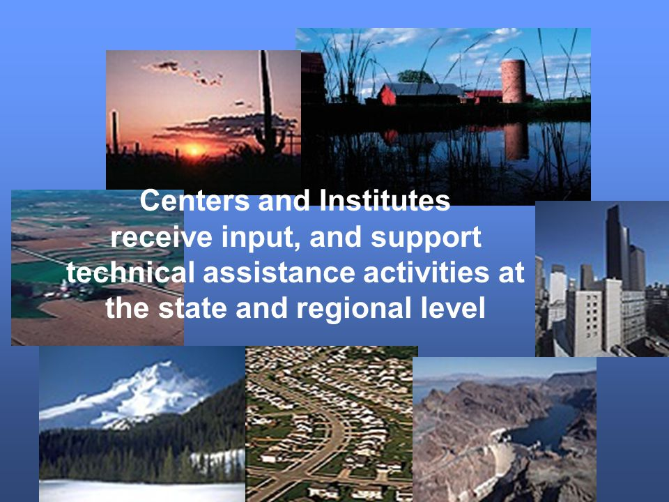 Centers and Institutes receive input, and support technical assistance activities at the state and regional level