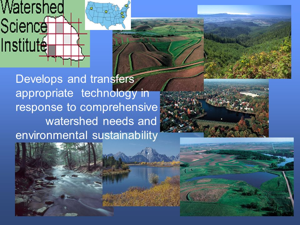 Develops and transfers appropriate technology in response to comprehensive watershed needs and environmental sustainability