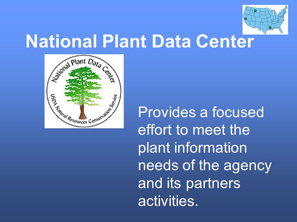 National Plant Data Center Provides a focused effort to meet the plant information needs of the agency and its partners activities.