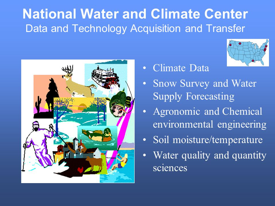 National Water and Climate Center Data and Technology Acquisition and Transfer Climate Data Snow Survey and Water Supply Forecasting Agronomic and Chemical environmental engineering Soil moisture/temperature Water quality and quantity sciences