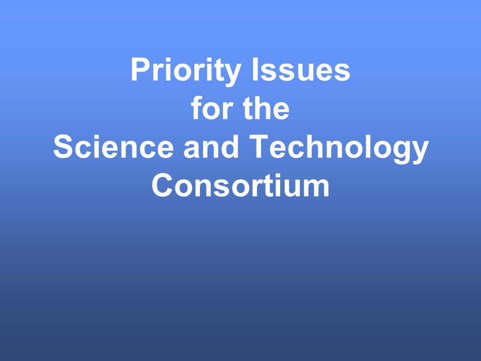 Priority Issues for the Science and Technology Consortium