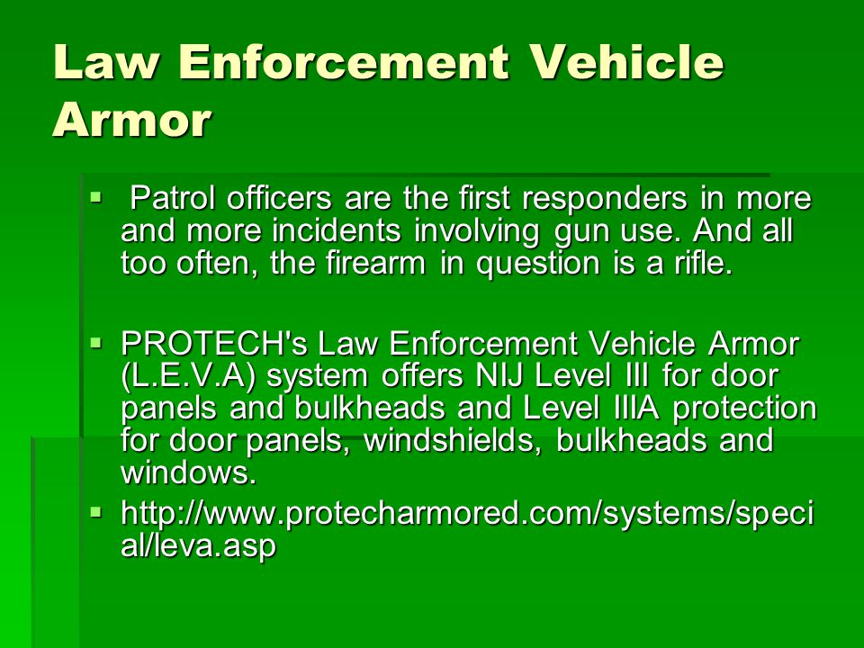 Law Enforcement Vehicle Armor Patrol officers are the first responders in more and more incidents involving gun use.