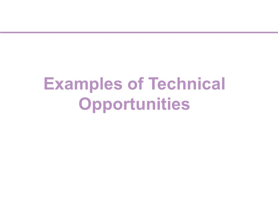 Examples of Technical Opportunities