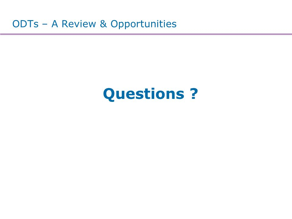 ODTs – A Review & Opportunities Questions ?
