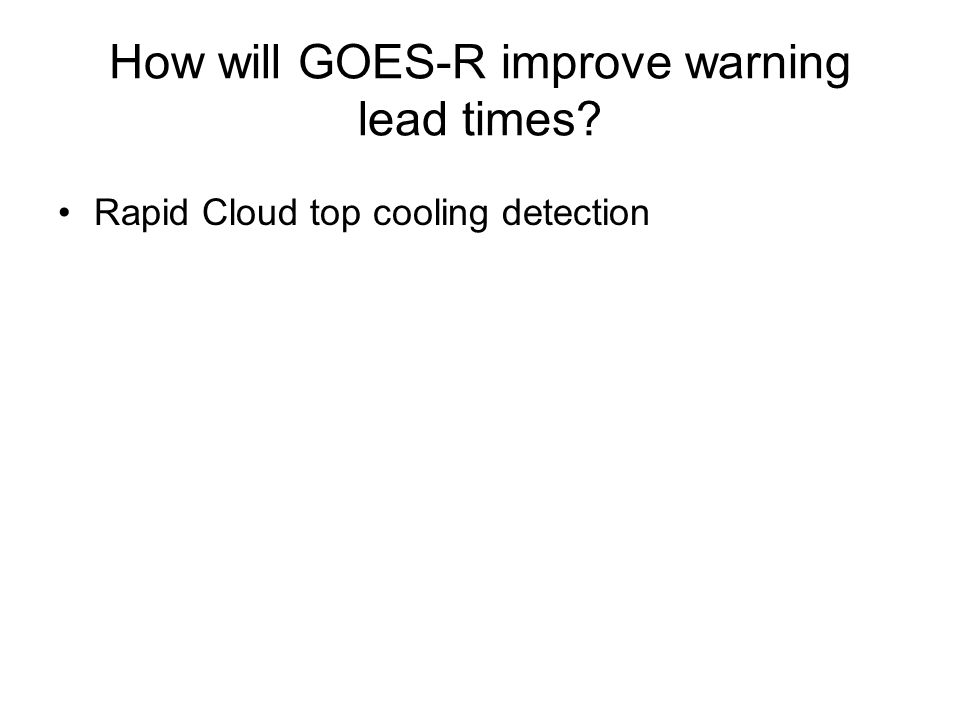 How will GOES-R improve warning lead times Rapid Cloud top cooling detection