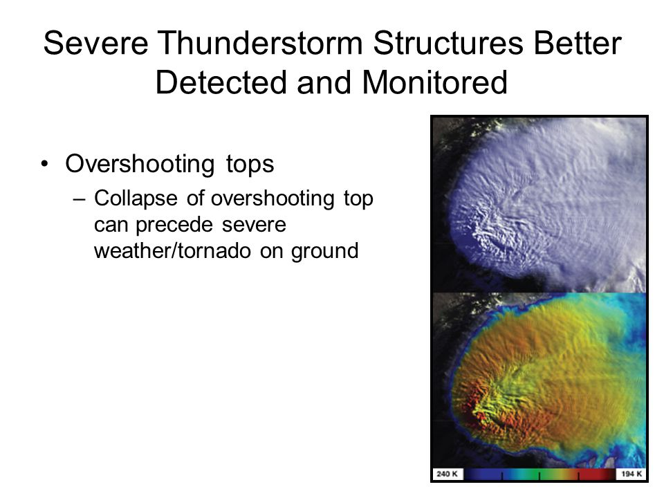 Overshooting tops –Collapse of overshooting top can precede severe weather/tornado on ground