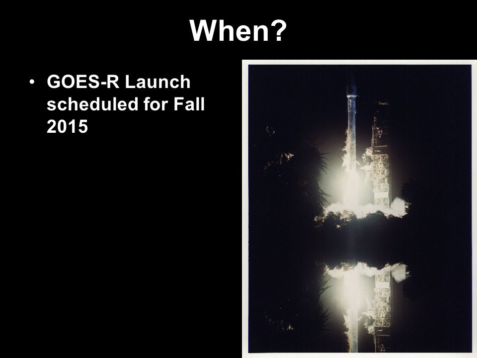 When GOES-R Launch scheduled for Fall 2015
