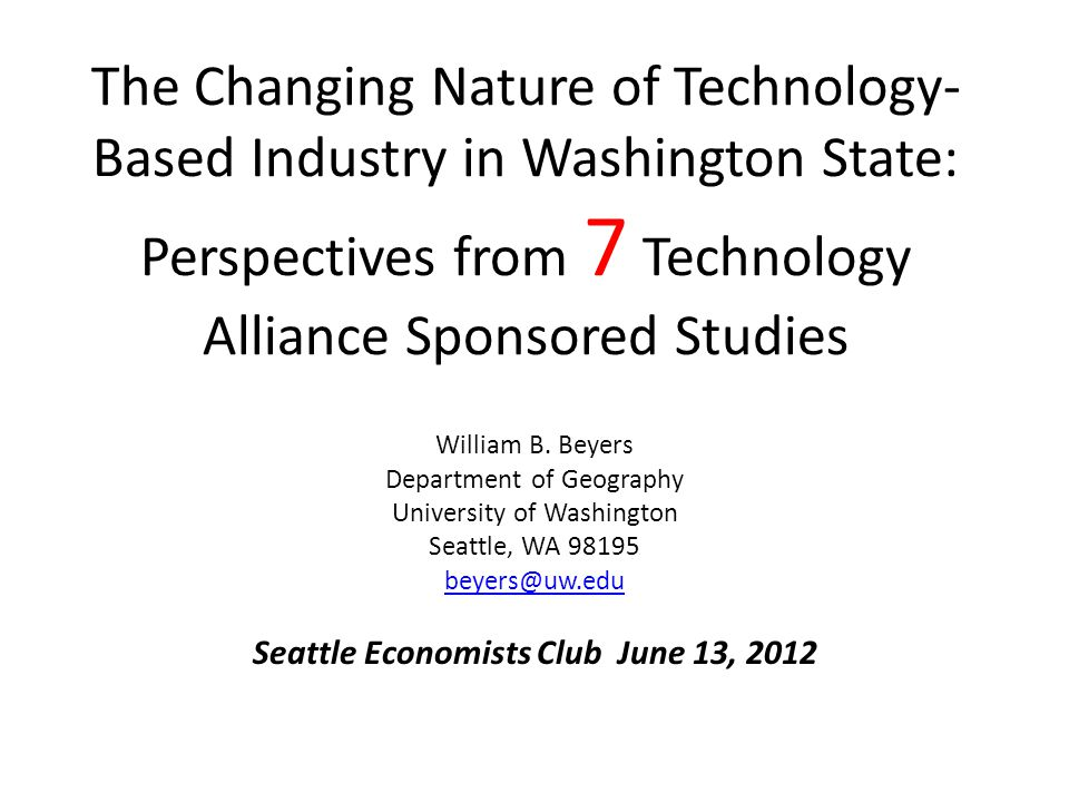 The Changing Nature of Technology- Based Industry in Washington State: Perspectives from 7 Technology Alliance Sponsored Studies William B.