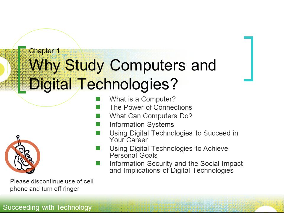 Succeeding with Technology Chapter 1 Why Study Computers and Digital Technologies.