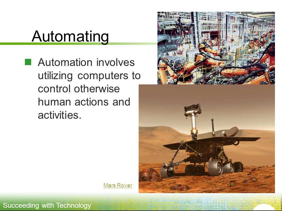 Succeeding with Technology Automating Automation involves utilizing computers to control otherwise human actions and activities.