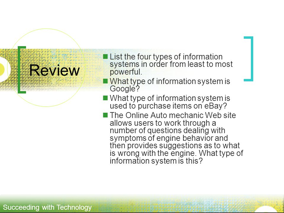 Succeeding with Technology Review List the four types of information systems in order from least to most powerful.
