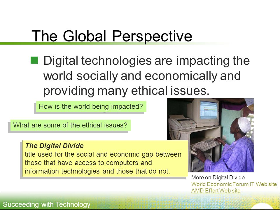 Succeeding with Technology The Global Perspective Digital technologies are impacting the world socially and economically and providing many ethical issues.