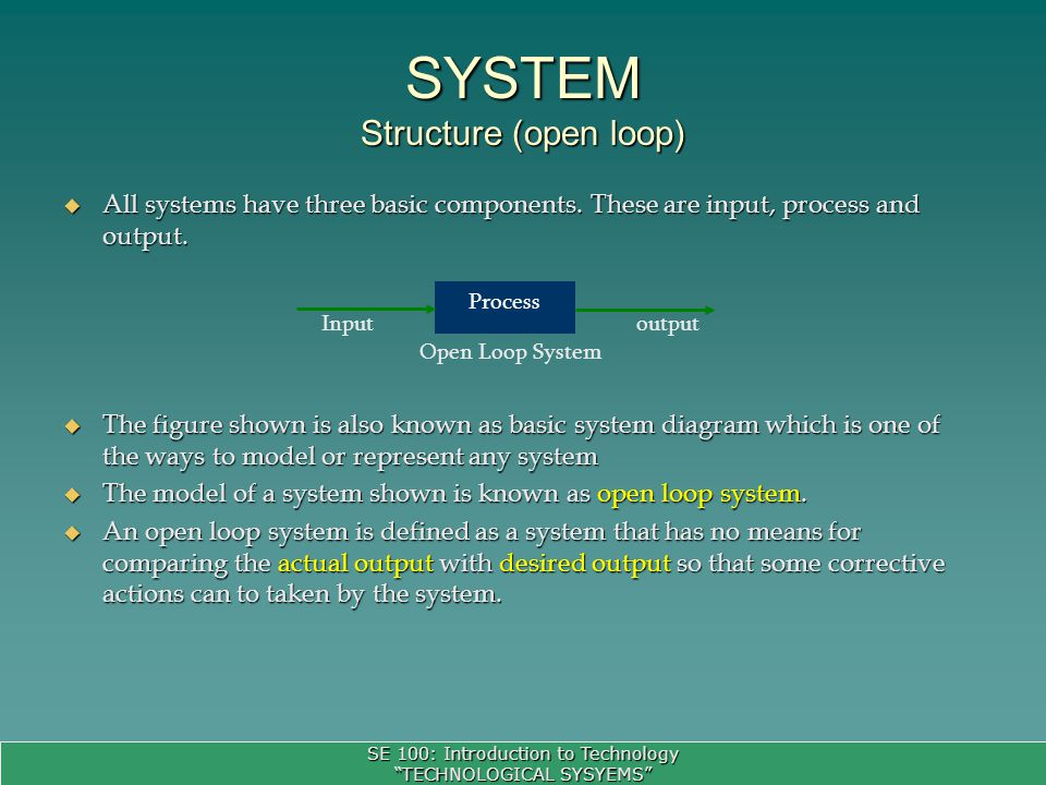 SE 100: Introduction to Technology TECHNOLOGICAL SYSYEMS All systems have three basic components.