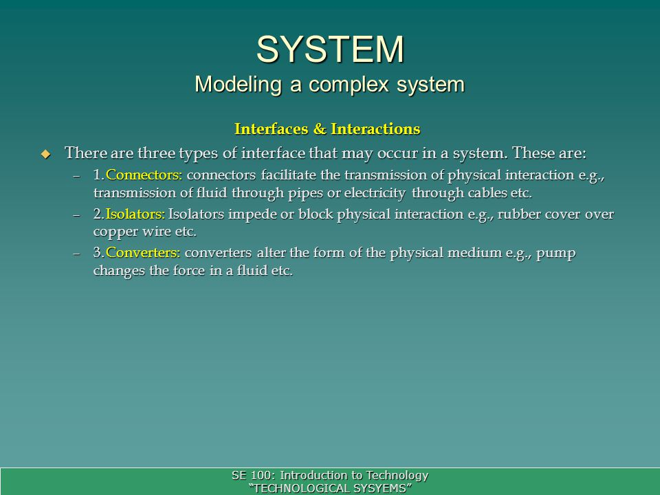 SE 100: Introduction to Technology TECHNOLOGICAL SYSYEMS Interfaces & Interactions There are three types of interface that may occur in a system.