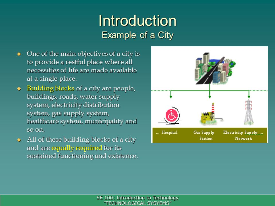 SE 100: Introduction to Technology TECHNOLOGICAL SYSYEMS The term complex systems refer to as systems in which the elements are varied and have complex or convoluted relationships with other elements of the system.