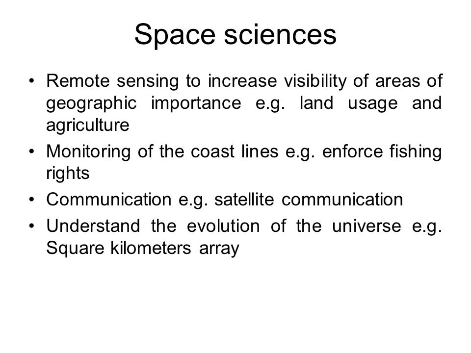 Space sciences Remote sensing to increase visibility of areas of geographic importance e.g.