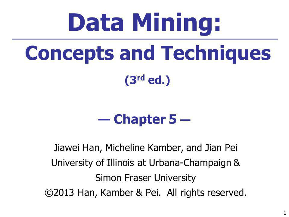 6/13/2014Data Mining: Concepts and Techniques 2