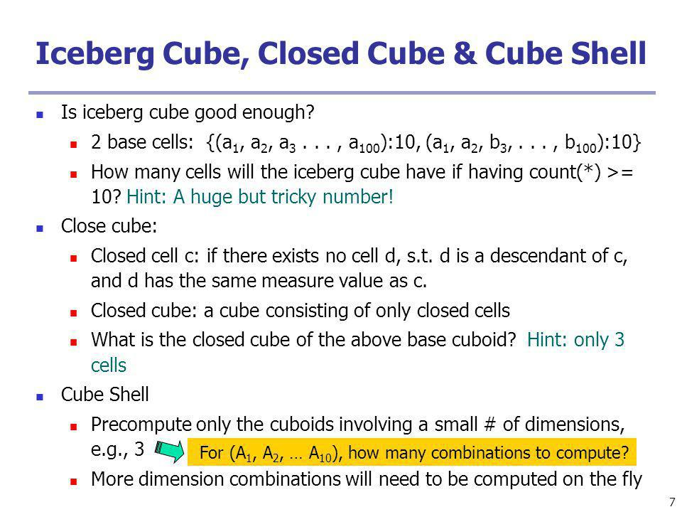 58 H-Cubing: Using H-Tree Structure Bottom-up computation Exploring an H-tree structure If the current computation of an H-tree cannot pass min_sup, do not proceed further (pruning) No simultaneous aggregation