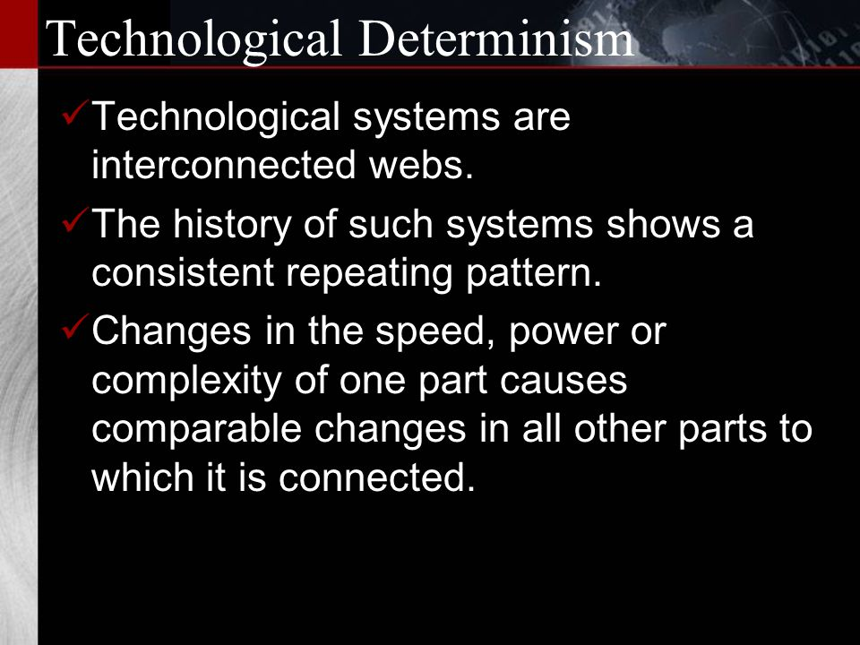 Determinism: A Short Cut The long term sneaky way to change the world without ever asking permission or having to try to convince those who will be forced to change and already hate the idea, whatever it is and no matter what it is, before you even thought of it.
