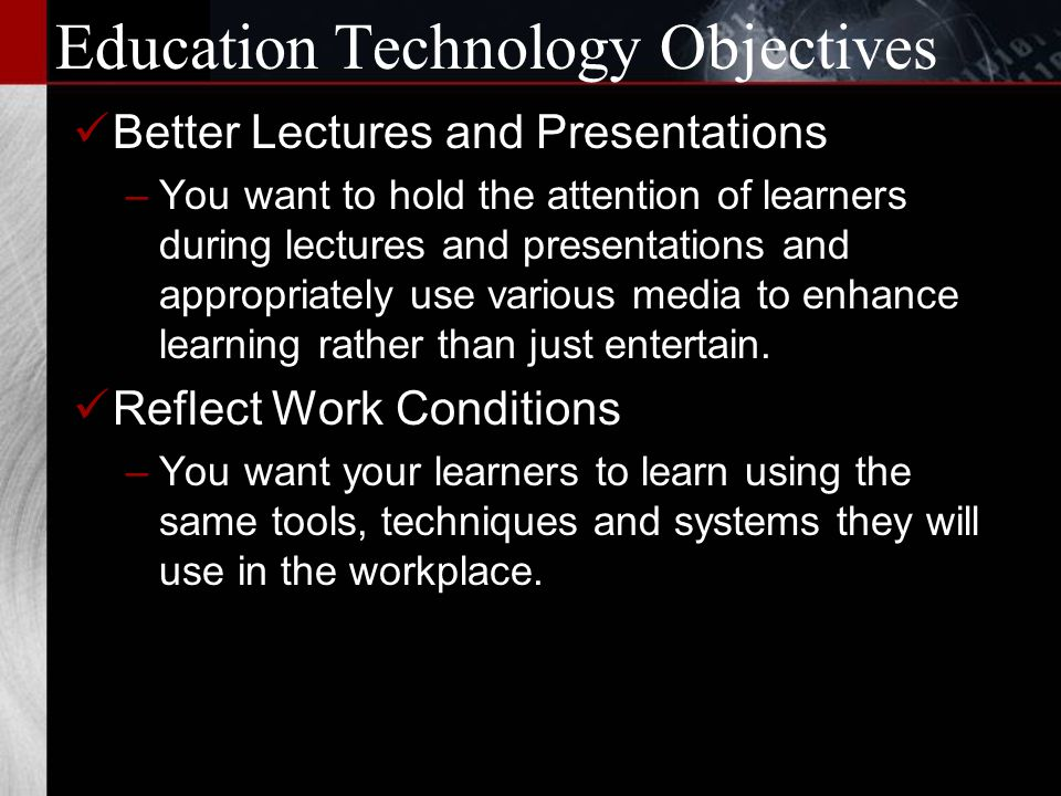 Education Technology Objectives Classroom and Institution Management –You want the grading and paperwork processes of teaching to be easier and more automated.