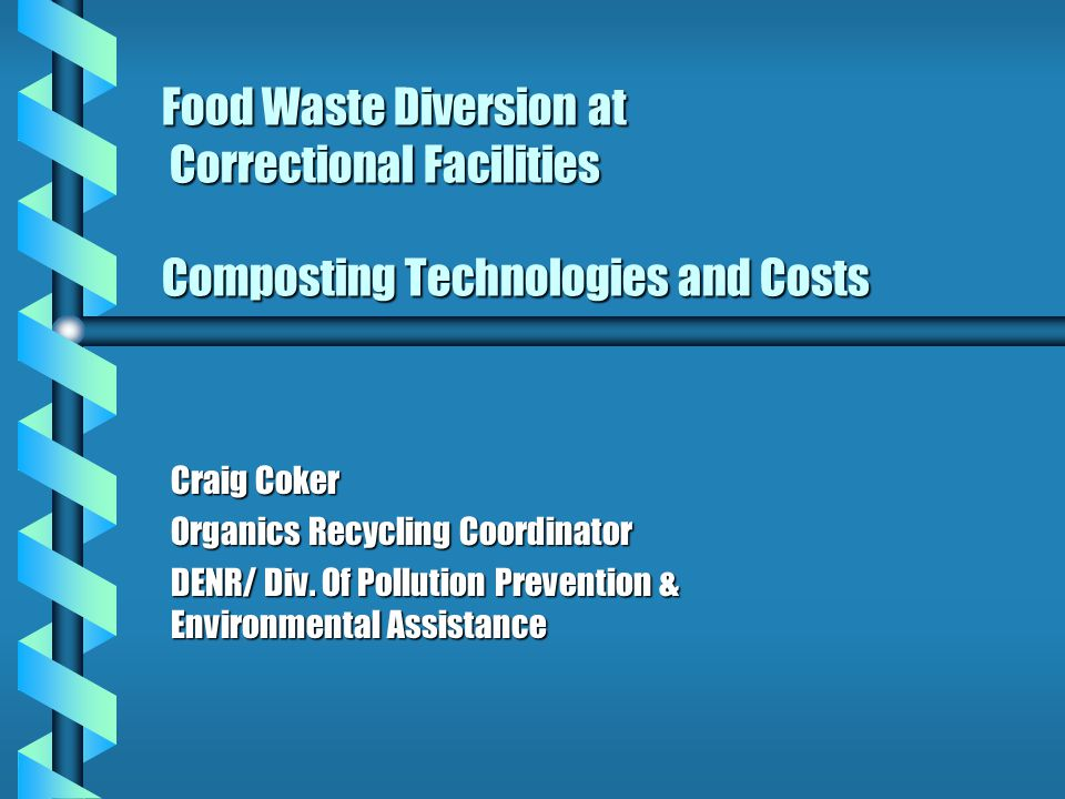 Food Waste Diversion at Correctional Facilities Composting Technologies and Costs Craig Coker Organics Recycling Coordinator DENR/ Div.