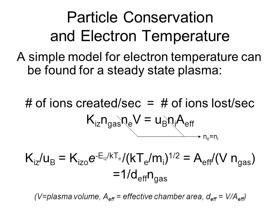 Particle Conservation and Electron Temperature A simple model for electron temperature can be found for a steady state plasma: # of ions created/sec =