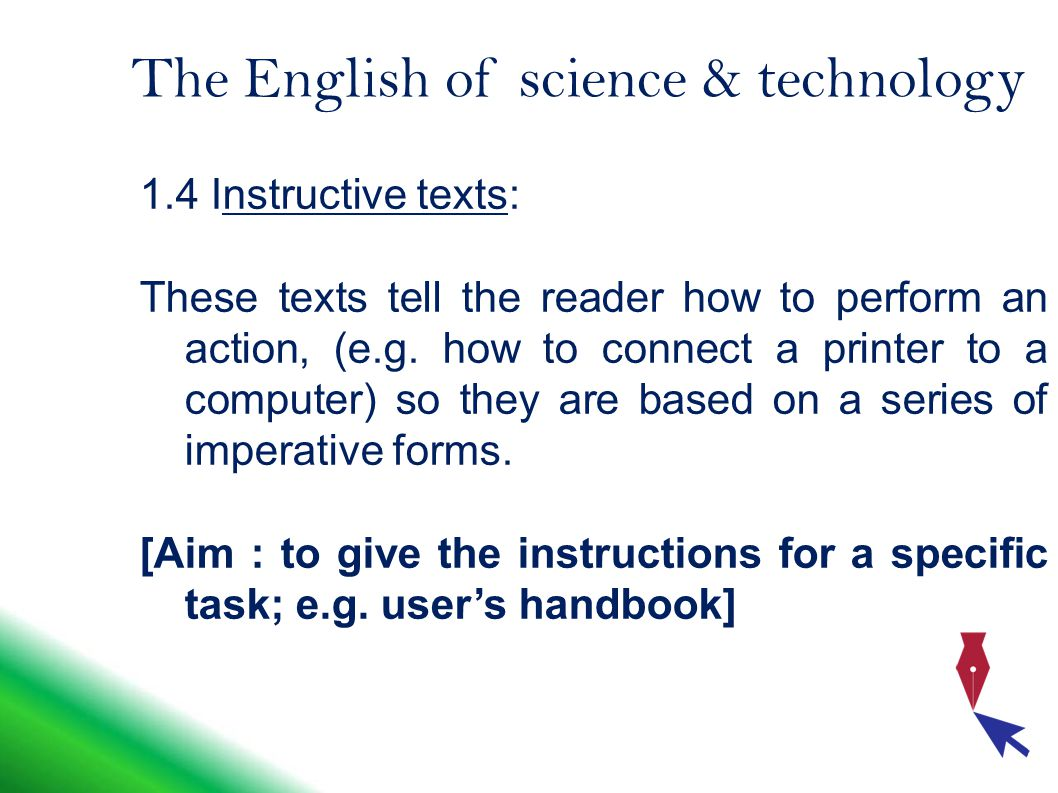 The English of science & technology 1.4 Instructive texts: These texts tell the reader how to perform an action, (e.g.