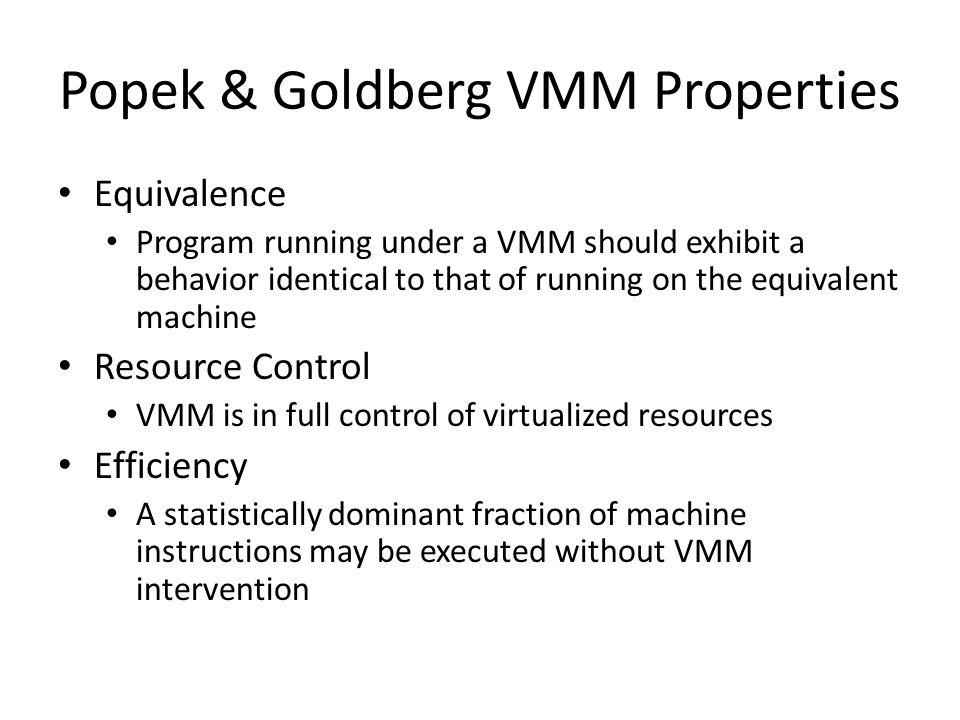 Popek & Goldberg VMM Properties Equivalence Program running under a VMM should exhibit a behavior identical to that of running on the equivalent machi