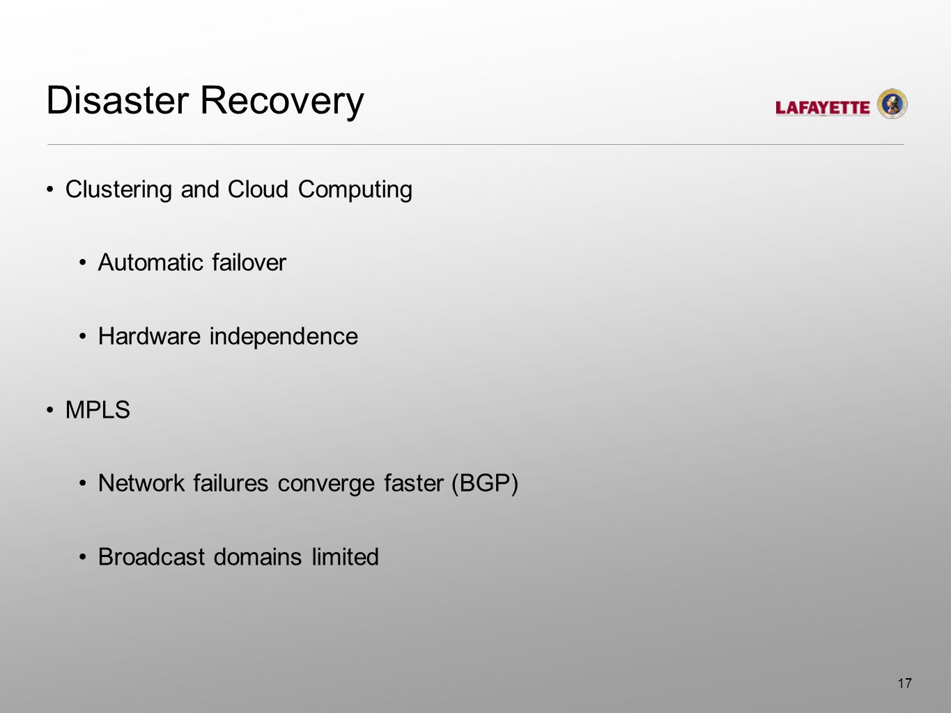 Disaster Recovery Clustering and Cloud Computing Automatic failover Hardware independence MPLS Network failures converge faster (BGP) Broadcast domain