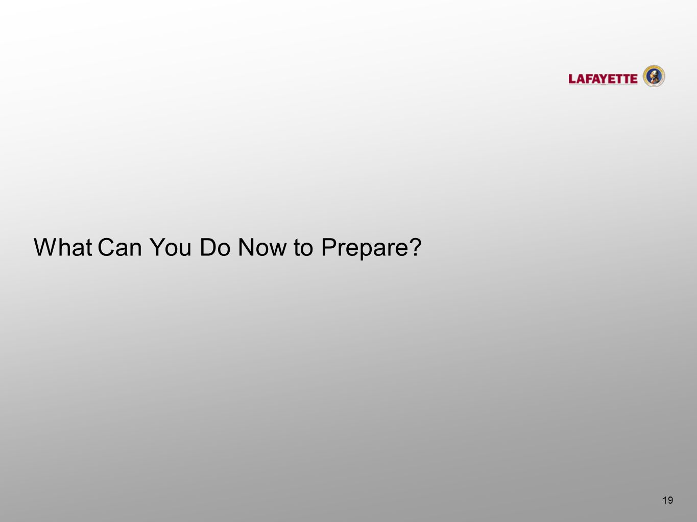 What Can You Do Now to Prepare? 19