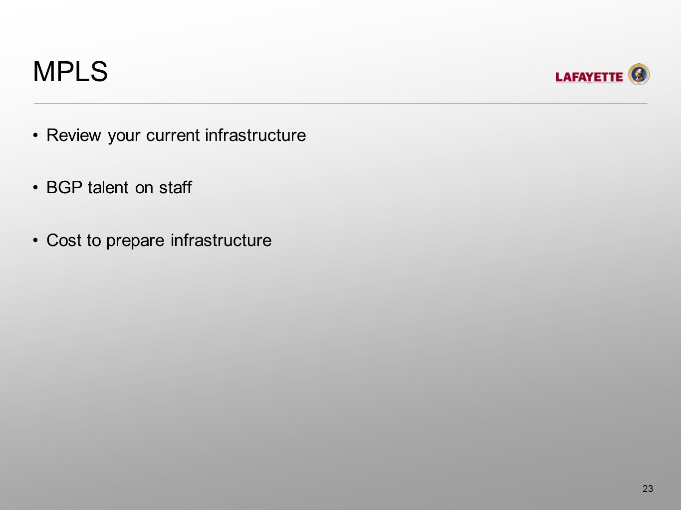 MPLS Review your current infrastructure BGP talent on staff Cost to prepare infrastructure 23