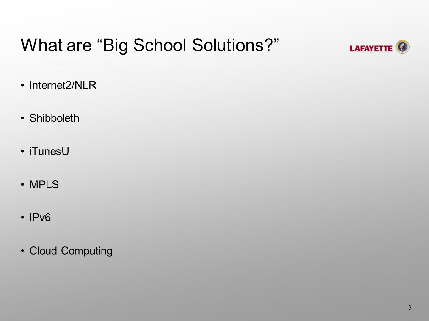 What are Big School Solutions? Internet2/NLR Shibboleth iTunesU MPLS IPv6 Cloud Computing 3