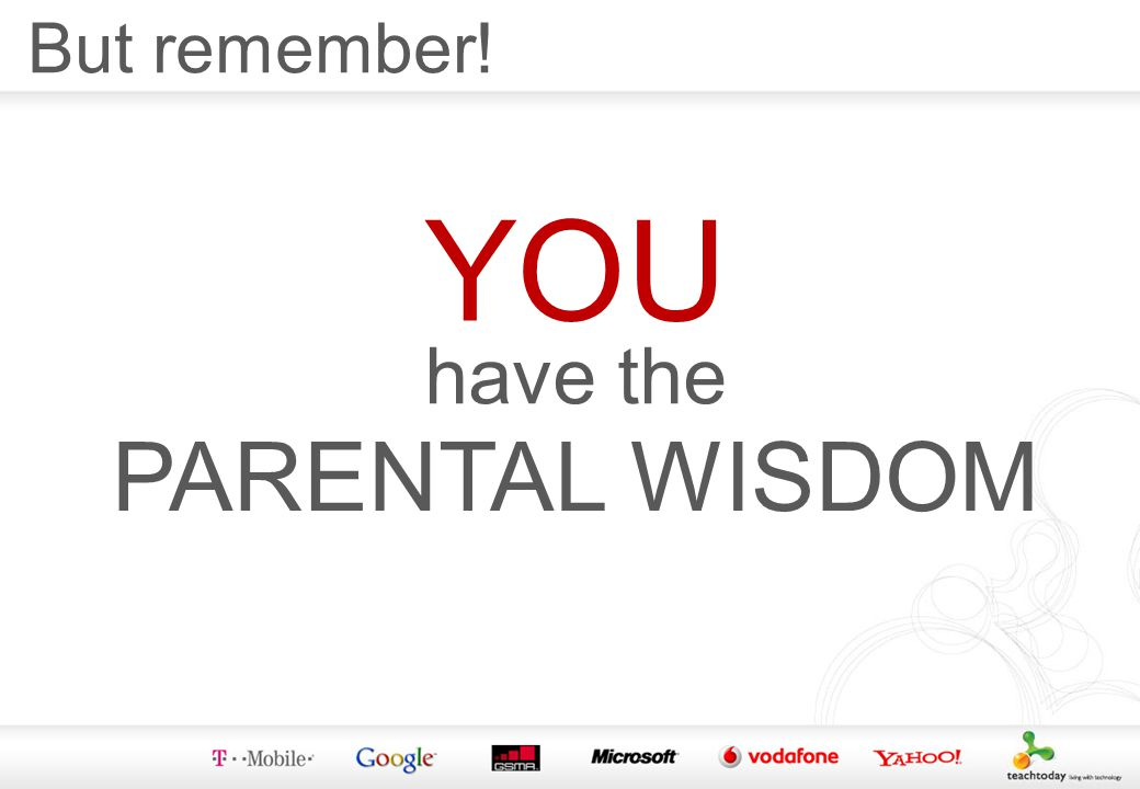 But remember! YOU have the PARENTAL WISDOM