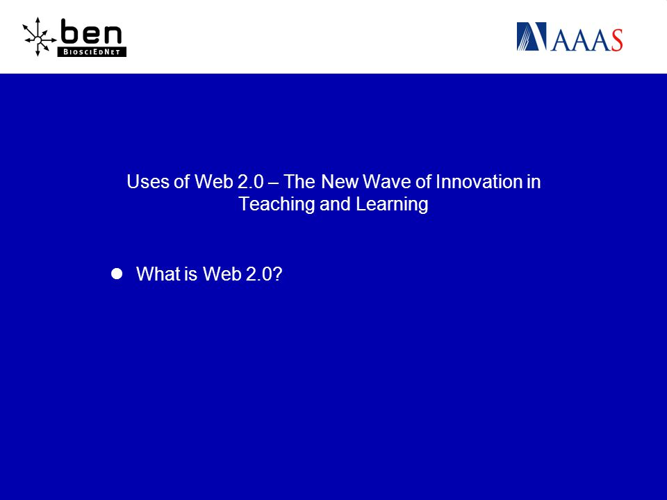 Uses of Web 2.0 – The New Wave of Innovation in Teaching and Learning What is Web 2.0?