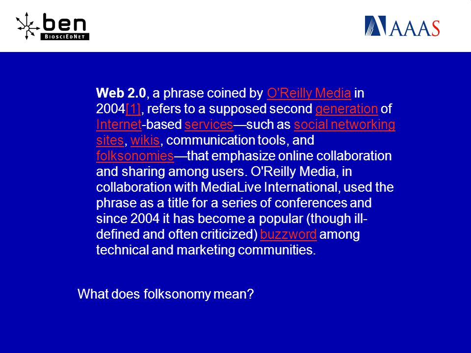 Web 2.0, a phrase coined by O Reilly Media in 2004[1], refers to a supposed second generation of Internet-based servicessuch as social networking sites, wikis, communication tools, and folksonomiesthat emphasize online collaboration and sharing among users.