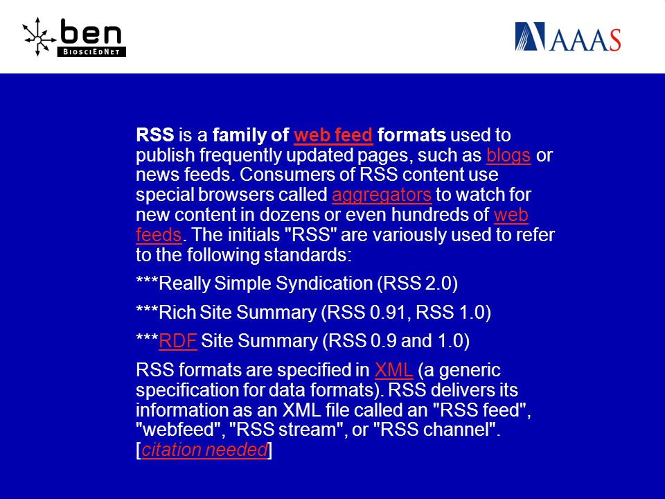 RSS is a family of web feed formats used to publish frequently updated pages, such as blogs or news feeds.