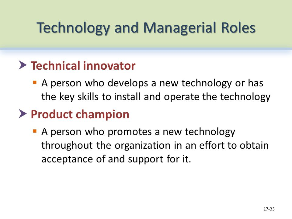 Technology and Managerial Roles Technical innovator A person who develops a new technology or has the key skills to install and operate the technology
