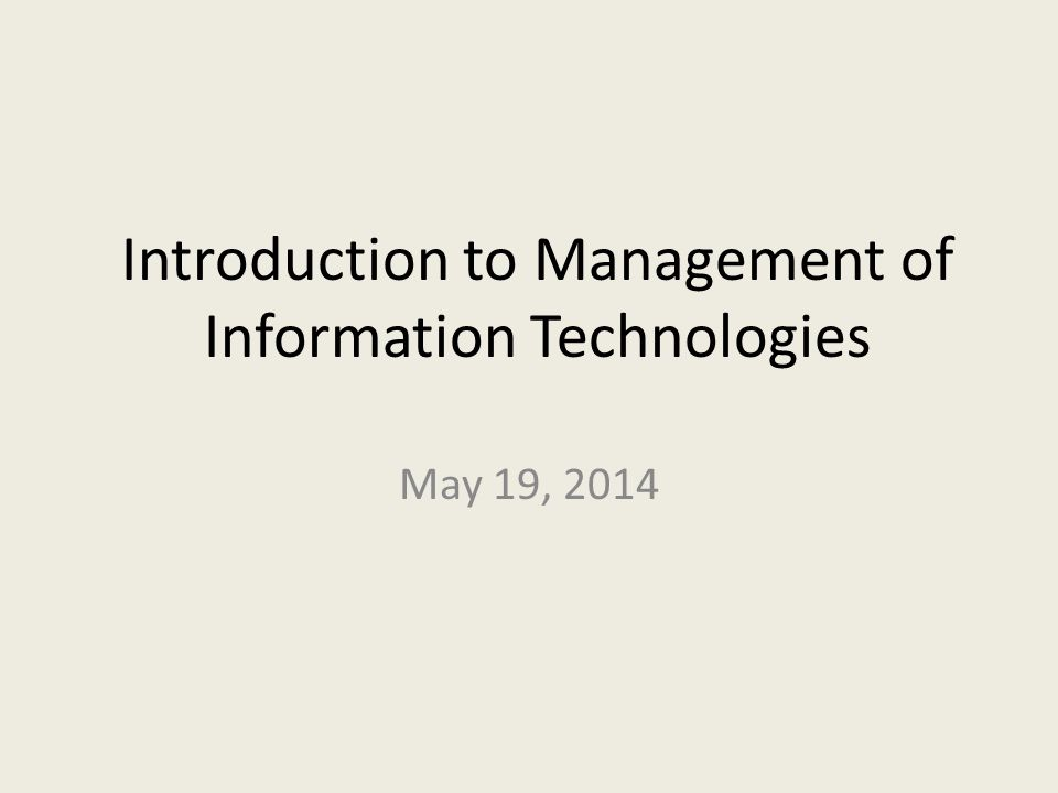 Introduction to Management of Information Technologies May 19, 2014