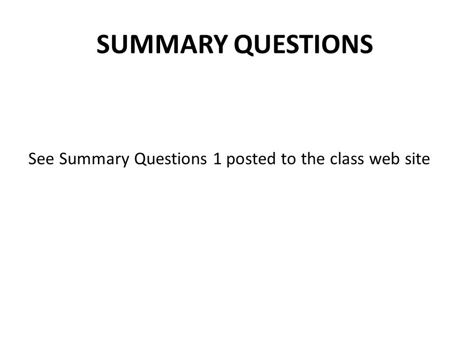 SUMMARY QUESTIONS See Summary Questions 1 posted to the class web site