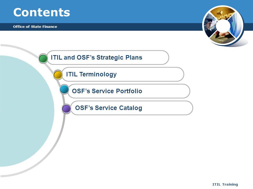 Office of State Finance ITIL Training Contents ITIL TerminologyOSFs Service PortfolioOSFs Service CatalogITIL and OSFs Strategic Plans