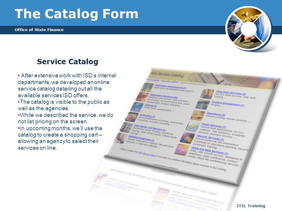 The Catalog Form Office of State Finance ITIL Training Service Catalog After extensive work with ISDs internal departments, we developed an online ser