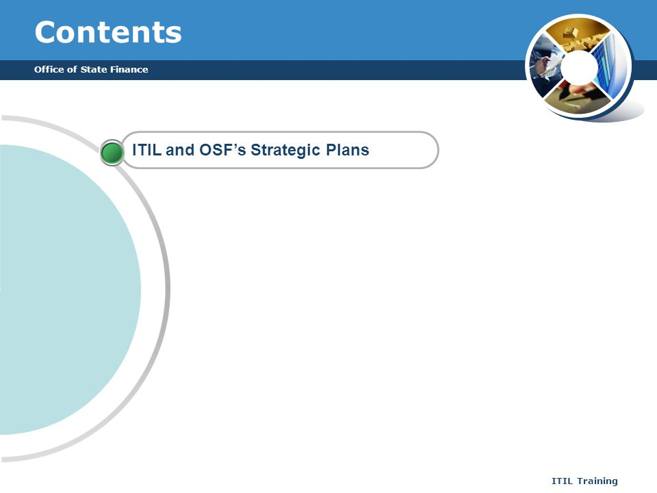 Office of State Finance ITIL Training Contents ITIL and OSFs Strategic Plans