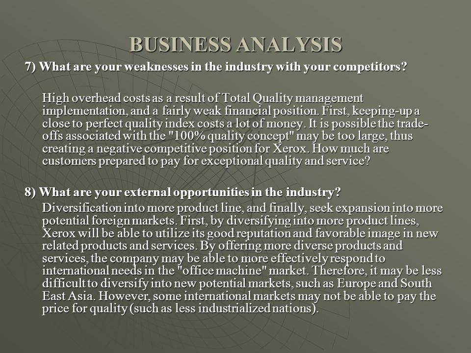 BUSINESS ANALYSIS 7) What are your weaknesses in the industry with your competitors.
