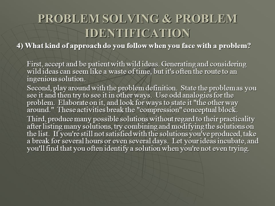 PROBLEM SOLVING & PROBLEM IDENTIFICATION 4) What kind of approach do you follow when you face with a problem.