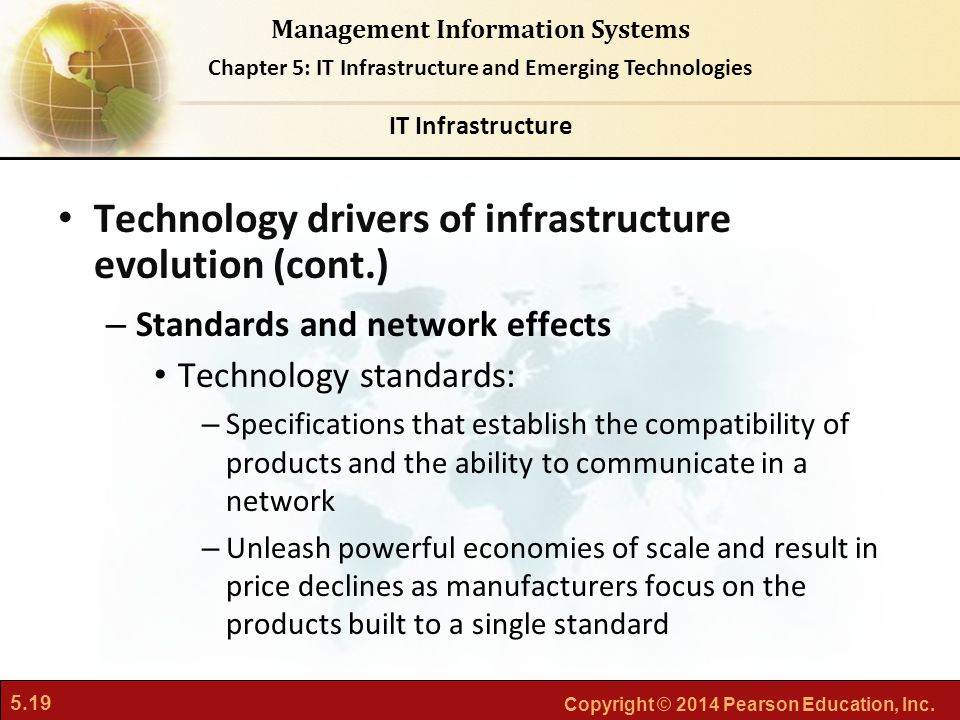 5.19 Copyright © 2014 Pearson Education, Inc. Management Information Systems Chapter 5: IT Infrastructure and Emerging Technologies Technology drivers