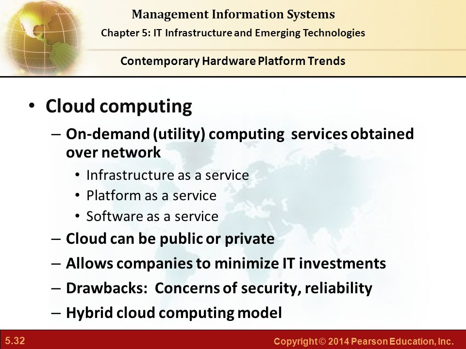 5.32 Copyright © 2014 Pearson Education, Inc. Management Information Systems Chapter 5: IT Infrastructure and Emerging Technologies Cloud computing –